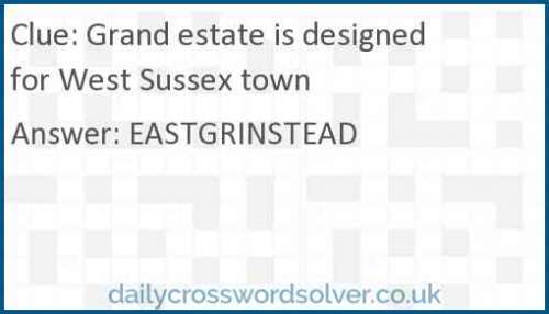 Grand estate is designed for West Sussex town crossword answer