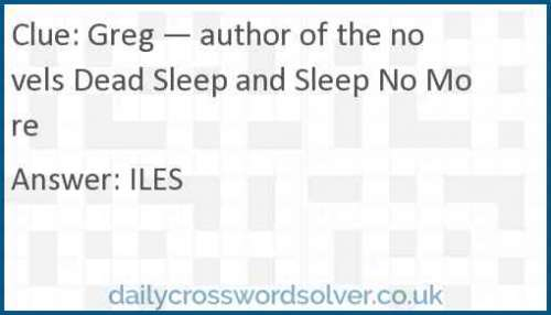 Greg — author of the novels Dead Sleep and Sleep No More crossword answer
