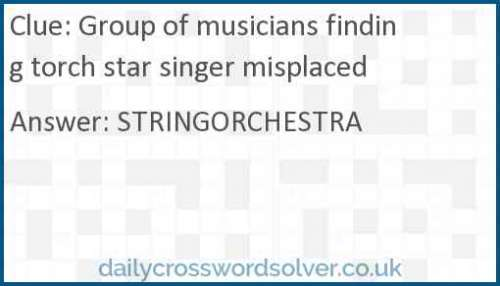 Group of musicians finding torch star singer misplaced crossword answer