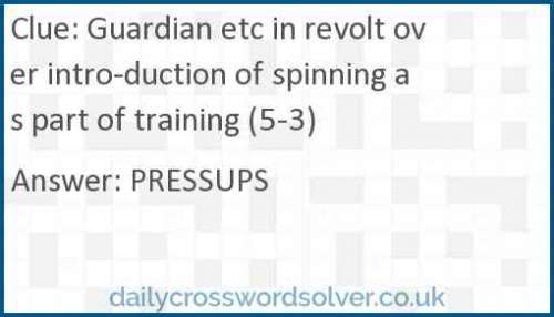Guardian etc in revolt over intro­duction of spinning as part of training (5-3) crossword answer