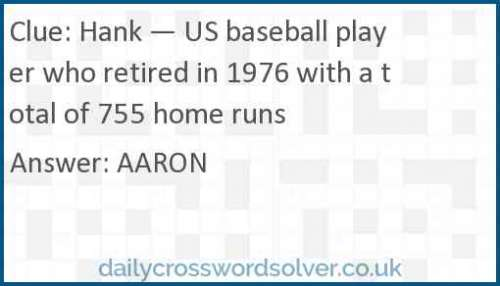 Hank --- US baseball player who retired in 1976 with a total of 755 home runs crossword answer