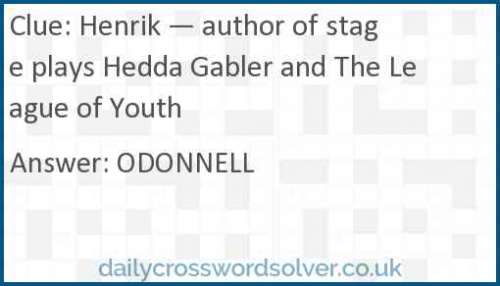 Henrik — author of stage plays Hedda Gabler and The League of Youth crossword answer