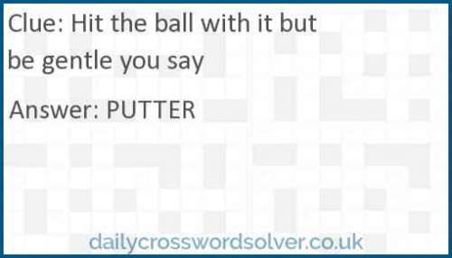 Hit the ball with it but be gentle you say crossword answer