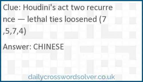 Houdini's act two recurrence — lethal ties loosened (7,5,7,4) crossword answer