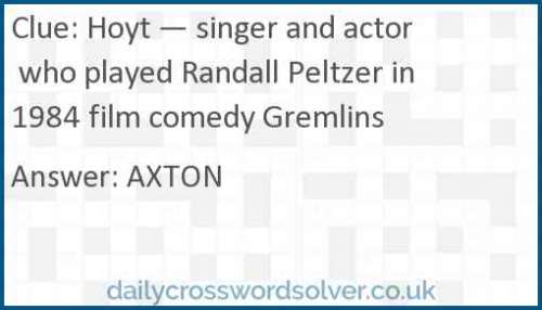 Hoyt — singer and actor who played Randall Peltzer in 1984 film comedy Gremlins crossword answer