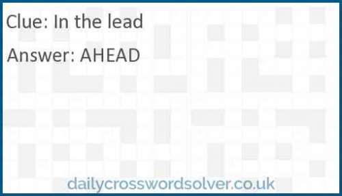 In the lead crossword answer