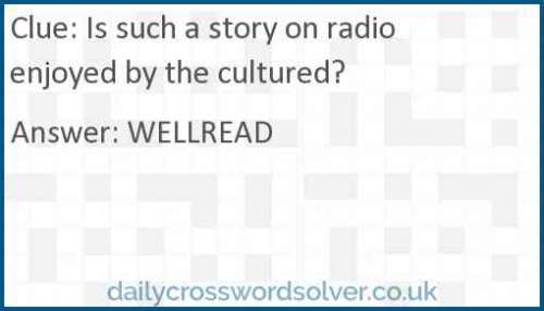Is such a story on radio enjoyed by the cultured? crossword answer