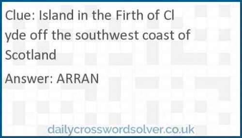 Island in the Firth of Clyde off the southwest coast of Scotland crossword answer