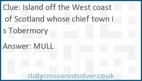 Island off the west coast of Scotland whose chief town is Tobermory crossword answer