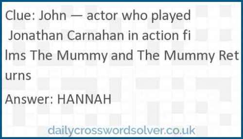 John — actor who played Jonathan Carnahan in action films The Mummy and The Mummy Returns crossword answer