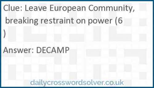 Leave European Community, breaking restraint on power (6) crossword answer
