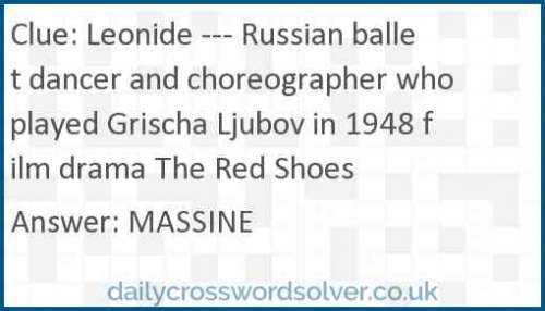 Leonide --- Russian ballet dancer and choreographer who played Grischa Ljubov in 1948 film drama The Red Shoes crossword answer