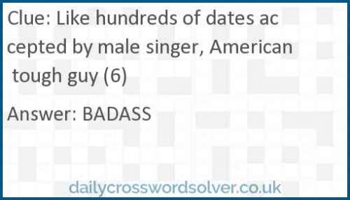 Like hundreds of dates accepted by male singer, American tough guy (6) crossword answer
