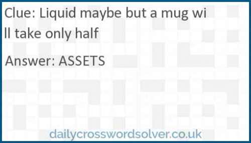 Liquid maybe but a mug will take only half crossword answer