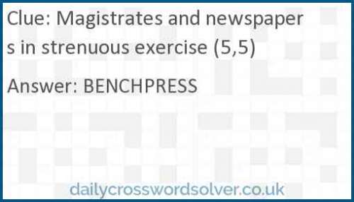Magistrates and newspapers in strenuous exercise (5,5) crossword answer