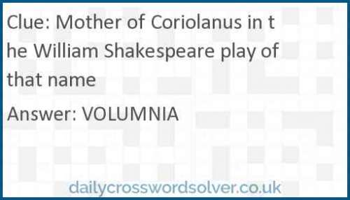 Mother of Coriolanus in the William Shakespeare play of that name crossword answer