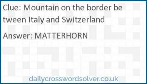 Mountain on the border between Italy and Switzerland crossword answer