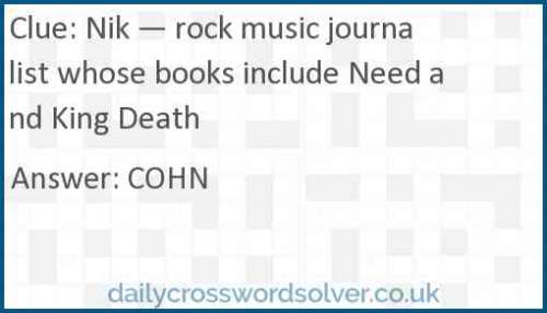 Nik — rock music journalist whose books include Need and King Death crossword answer