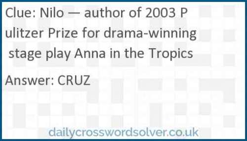 Nilo — author of 2003 Pulitzer Prize for drama-winning stage play Anna in the Tropics crossword answer