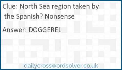 North Sea region taken by the Spanish? Nonsense crossword answer
