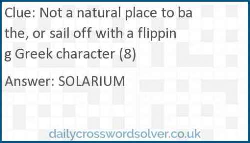 Not a natural place to bathe, or sail off with a flipping Greek character (8) crossword answer