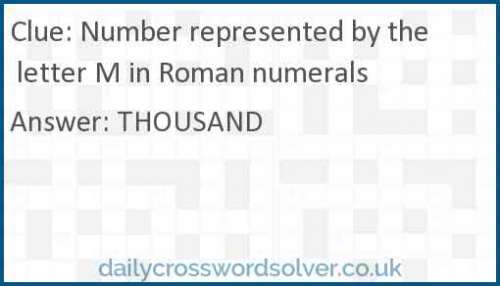 Number represented by the letter M in Roman numerals crossword answer
