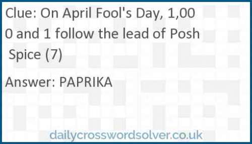 On April Fool's Day, 1,000 and 1 follow the lead of Posh Spice (7) crossword answer