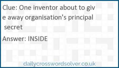 One inventor about to give away organisation's principal secret crossword answer