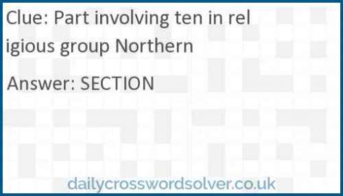 Part involving ten in religious group Northern crossword answer