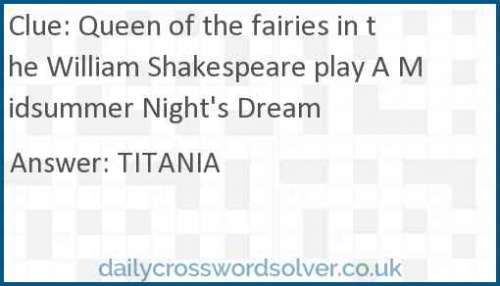 Queen of the fairies in the William Shakespeare play A Midsummer Night's Dream crossword answer