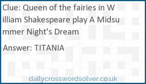Queen of the fairies in William Shakespeare play A Midsummer Night's Dream crossword answer