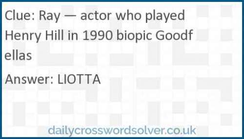 Ray — actor who played Henry Hill in 1990 biopic Goodfellas crossword answer