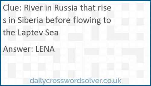 River in Russia that rises in Siberia before flowing to the Laptev Sea crossword answer