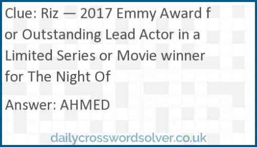 Riz — 2017 Emmy Award for Outstanding Lead Actor in a Limited Series or Movie winner for The Night Of crossword answer