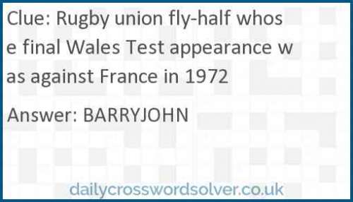 Rugby union fly-half whose final Wales Test appearance was against France in 1972 crossword answer