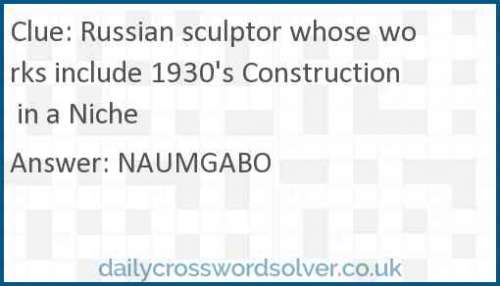 Russian sculptor whose works include 1930's Construction in a Niche crossword answer