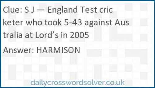 S J — England Test cricketer who took 5-43 against Australia at Lord's in 2005 crossword answer