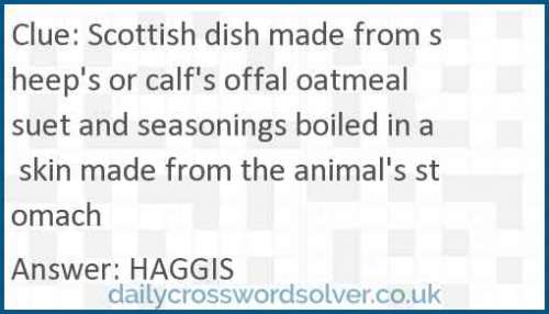 Scottish dish made from sheep's or calf's offal oatmeal suet and seasonings boiled in a skin made from the animal's stomach crossword answer