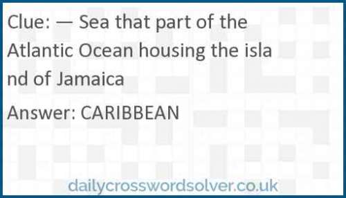 — Sea that part of the Atlantic Ocean housing the island of Jamaica crossword answer