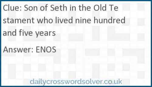 Son of Seth in the Old Testament who lived nine hundred and five years crossword answer