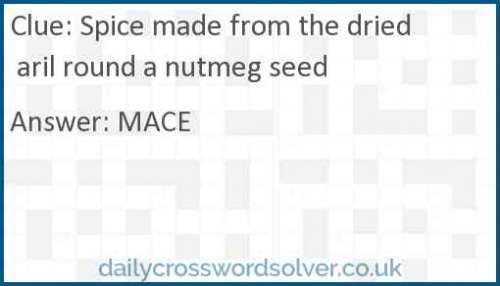 Spice made from the dried aril round a nutmeg seed crossword answer