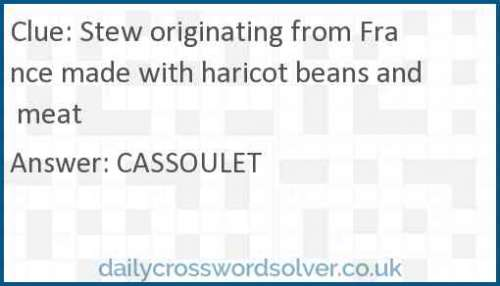 Stew originating from France made with haricot beans and meat crossword answer