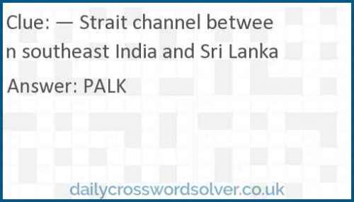 — Strait channel between southeast India and Sri Lanka crossword answer
