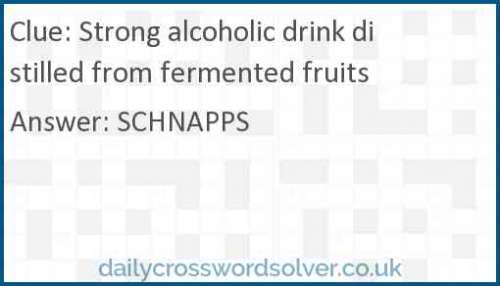 Strong alcoholic drink distilled from fermented fruits crossword answer