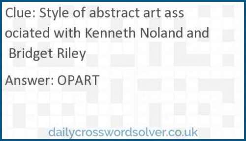 Style of abstract art associated with Kenneth Noland and Bridget Riley crossword answer