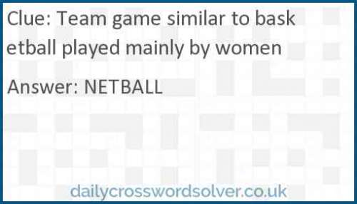 Team game similar to basketball played mainly by women crossword answer