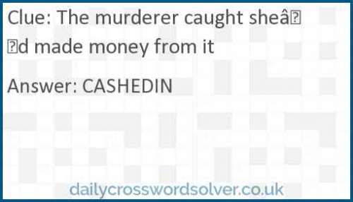 The murderer caught she'd made money from it crossword answer
