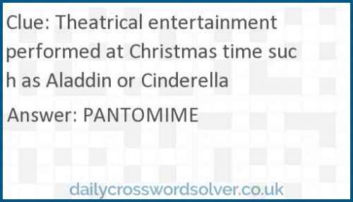 Theatrical entertainment performed at Christmas time such as Aladdin or Cinderella crossword answer