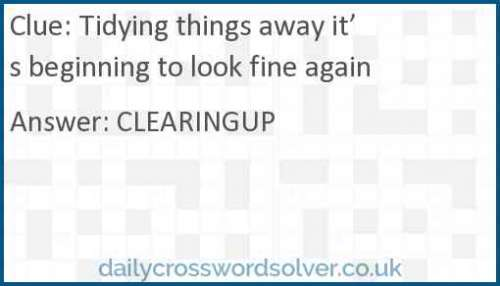 Tidying things away it's beginning to look fine again crossword answer