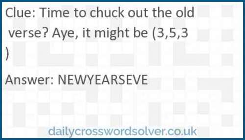Time to chuck out the old verse? Aye, it might be (3,5,3) crossword answer